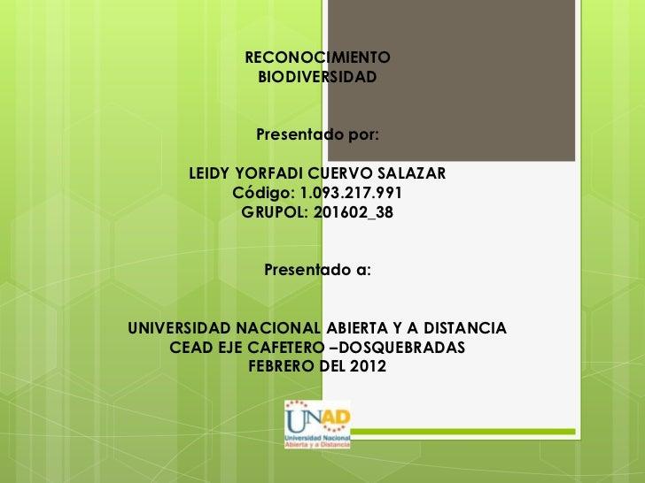 RECONOCIMIENTO             BIODIVERSIDAD              Presentado por:      LEIDY YORFADI CUERVO SALAZAR           Código: ...