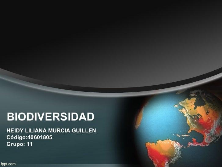 BIODIVERSIDADHEIDY LILIANA MURCIA GUILLENCódigo:40601805Grupo: 11