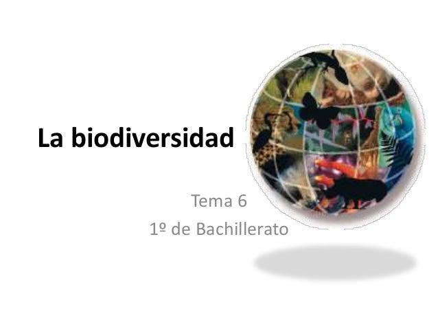 La biodiversidad              Tema 6         1º de Bachillerato
