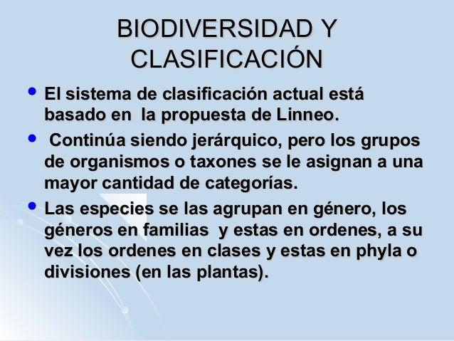 BIODIVERSIDAD YBIODIVERSIDAD Y CLASIFICACIÓNCLASIFICACIÓN  El sistema de clasificación actual estáEl sistema de clasifica...