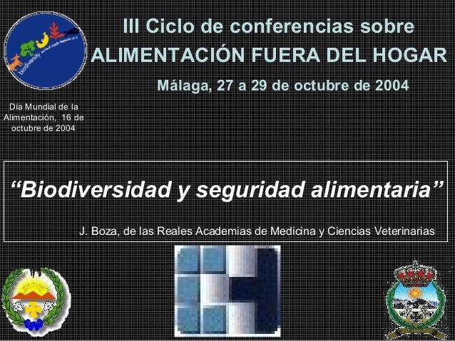 """III Ciclo de conferencias sobre ALIMENTACIÓN FUERA DEL HOGAR Málaga, 27 a 29 de octubre de 2004 """"Biodiversidad y seguridad..."""