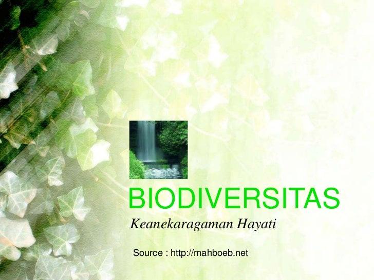 BIODIVERSITASKeanekaragaman HayatiSource : http://mahboeb.net