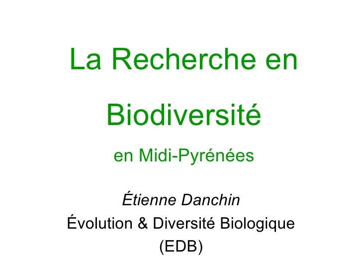 La Recherche en     Biodiversité      en Midi-Pyrénées        Étienne DanchinÉvolution & Diversité Biologique             ...