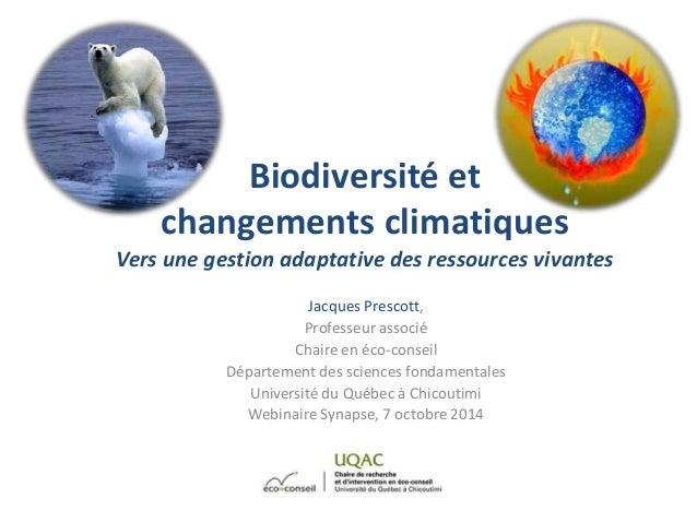 Biodiversité et  changements climatiques  Vers une gestion adaptative des ressources vivantes  Jacques Prescott,  Professe...