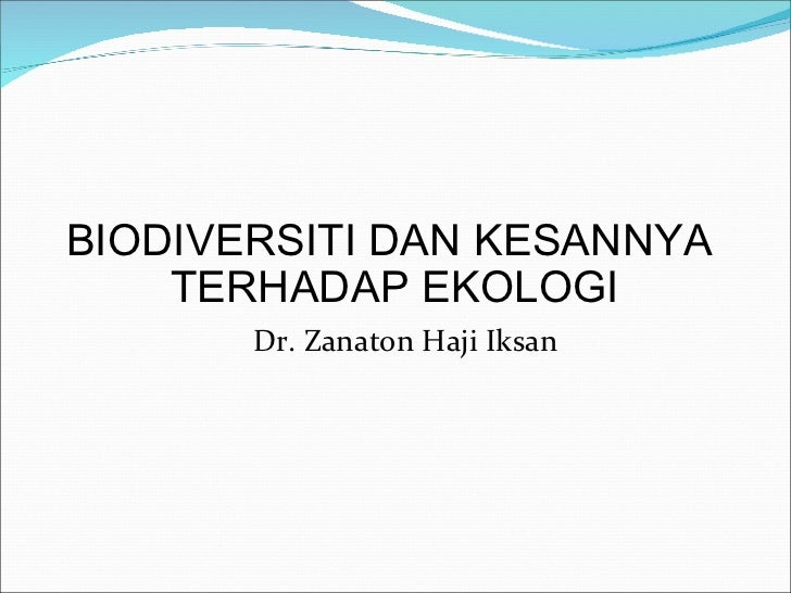 <ul><li>BIODIVERSITI DAN KESANNYA TERHADAP EKOLOGI  </li></ul>Dr. Zanaton Haji Iksan