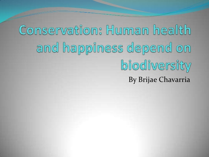 Conservation: Human health and happiness depend on biodiversity<br />By BrijaeChavarria<br />