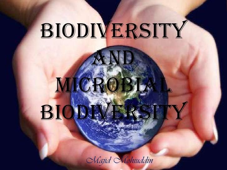BIODIVERSITY and Microbial biodiversity<br />Majid Mohiuddin<br />
