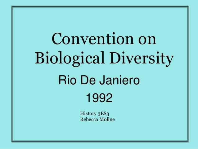 Convention on Biological Diversity Rio De Janiero 1992 History 3ES3 Rebecca Moline