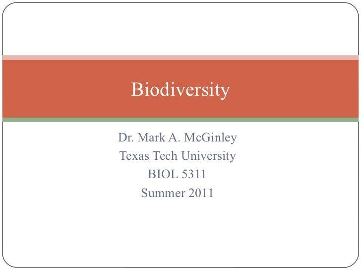 Dr. Mark A. McGinley Texas Tech University BIOL 5311 Summer 2011 Biodiversity