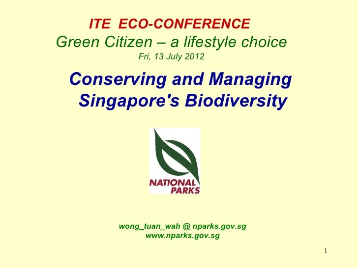 ITE ECO-CONFERENCEGreen Citizen – a lifestyle choice             Fri, 13 July 2012 Conserving and Managing  Singapores Bio...