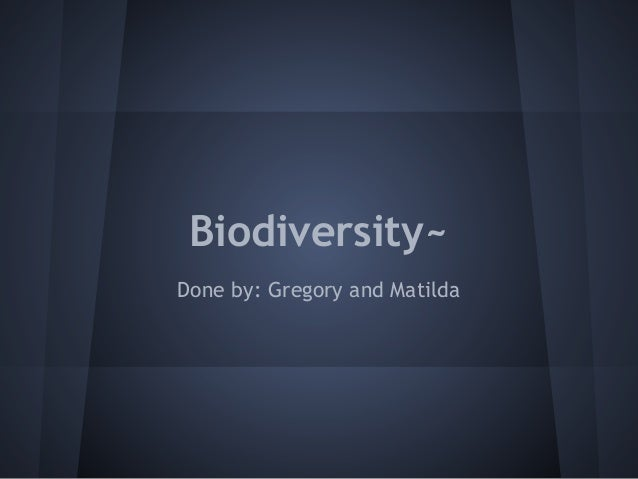 Biodiversity~Done by: Gregory and Matilda