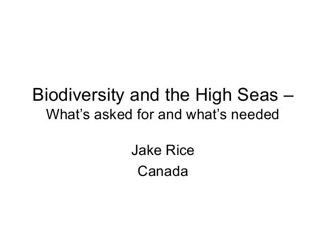 Biodiversity and the High Seas –  What's asked for and what's needed  Jake Rice  Canada