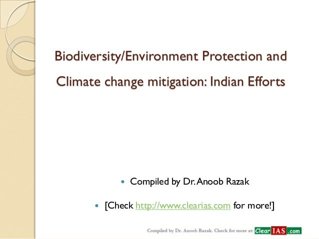 Biodiversity/Environment Protection and Climate change mitigation: Indian Efforts  Compiled by Dr. Anoob Razak  [Check h...