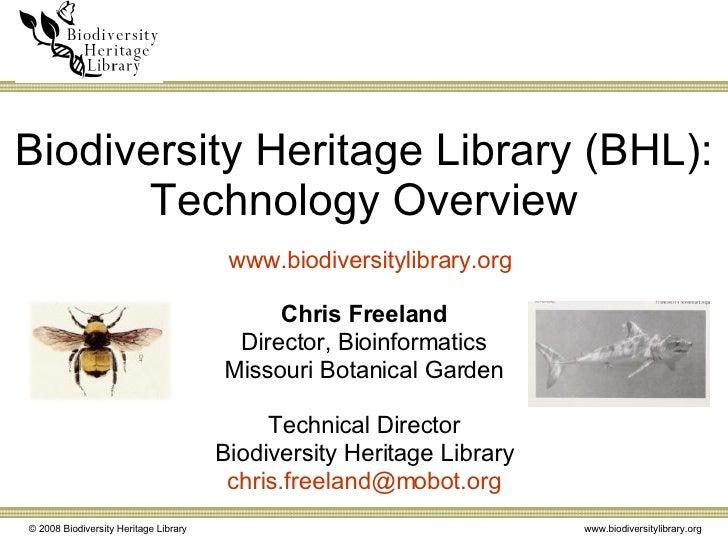 Biodiversity Heritage Library (BHL): Technology Overview Chris Freeland Director, Bioinformatics Missouri Botanical Garden...