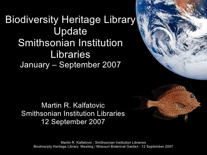 Biodiversity Heritage Library Update Smithsonian Institution Libraries January – September 2007 Martin R. Kalfatovic Smith...