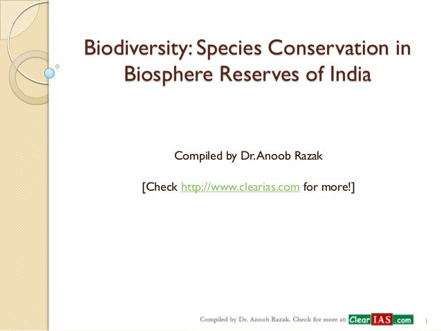 Biodiversity: Species Conservation in Biosphere Reserves of India  Compiled by Dr. Anoob Razak  [Check http://www.clearias...