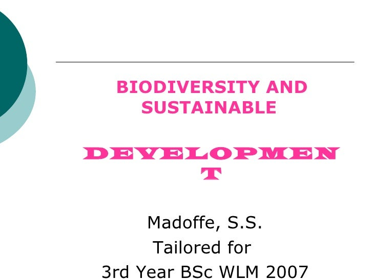 BIODIVERSITY AND   SUSTAINABLEDEVELOPMEN     T     Madoffe, S.S.      Tailored for3rd Year BSc WLM 2007