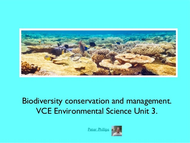 Biodiversity conservation and management. VCE Environmental Science Unit 3. Peter Phillips