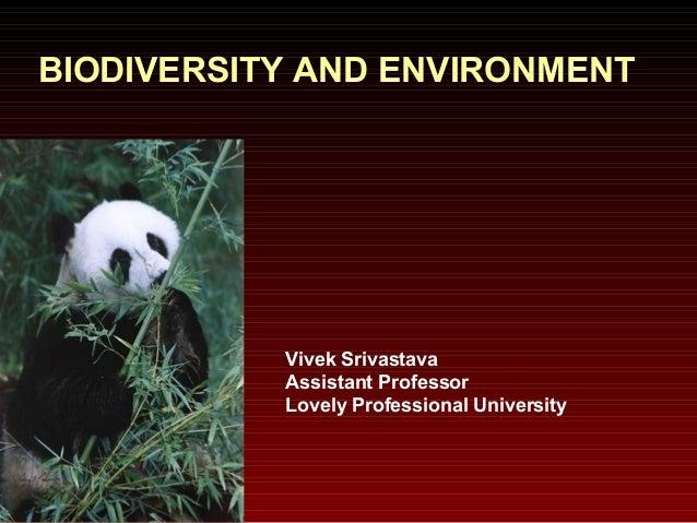 BIODIVERSITY AND ENVIRONMENT  Vivek Srivastava Assistant Professor Lovely Professional University