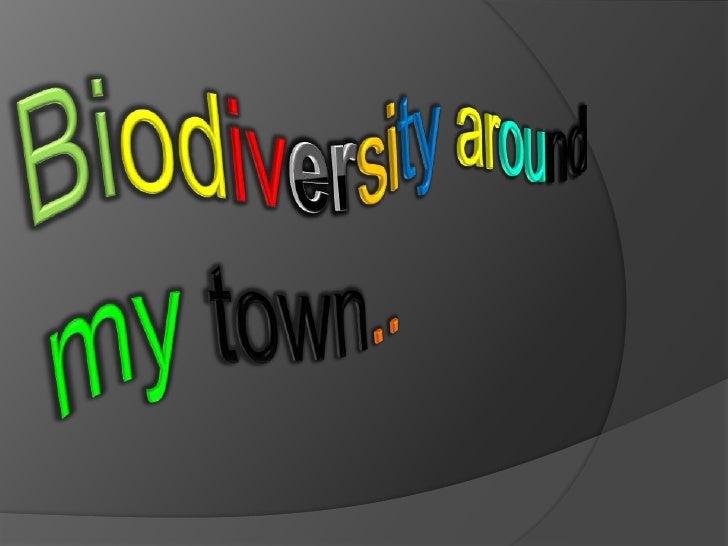 Biodiversityaroundmytown..<br />