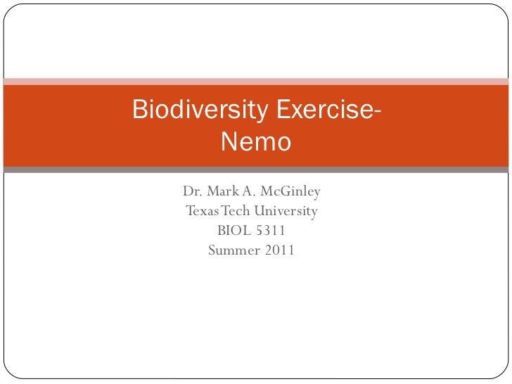 Dr. Mark A. McGinley Texas Tech University BIOL 5311 Summer 2011 Biodiversity Exercise- Nemo