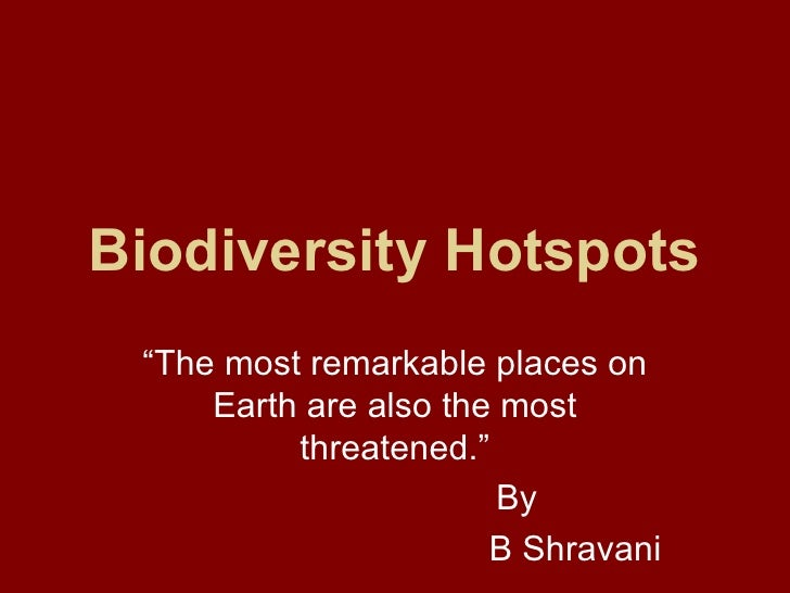 "Biodiversity Hotspots ""The most remarkable places on     Earth are also the most          threatened.""                    ..."