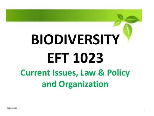 BIODIVERSITY EFT 1023 Current Issues, Law & Policy and Organization 1