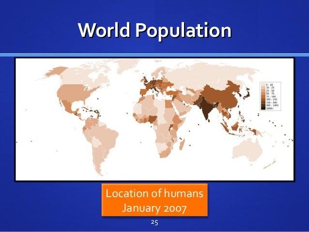 World PopulationWorld Population Location of humans January 2007 25
