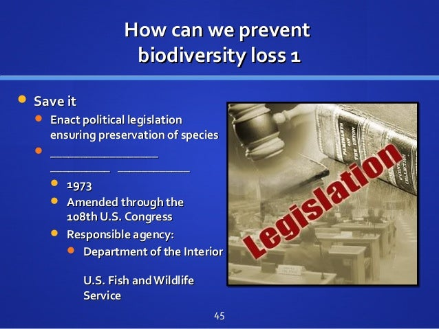How can we preventHow can we prevent biodiversity loss 1biodiversity loss 1  Save itSave it  Enact political legislation...
