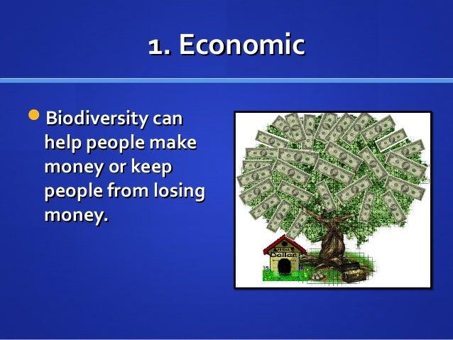 1. Economic1. Economic Biodiversity canBiodiversity can help people makehelp people make money or keepmoney or keep peopl...