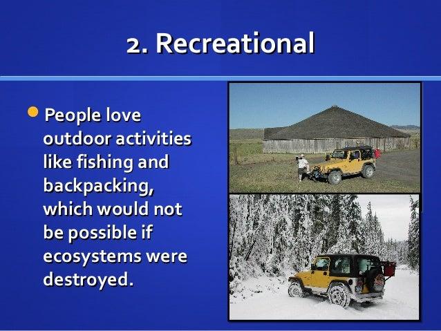 2. Recreational2. Recreational People lovePeople love outdoor activitiesoutdoor activities like fishing andlike fishing a...