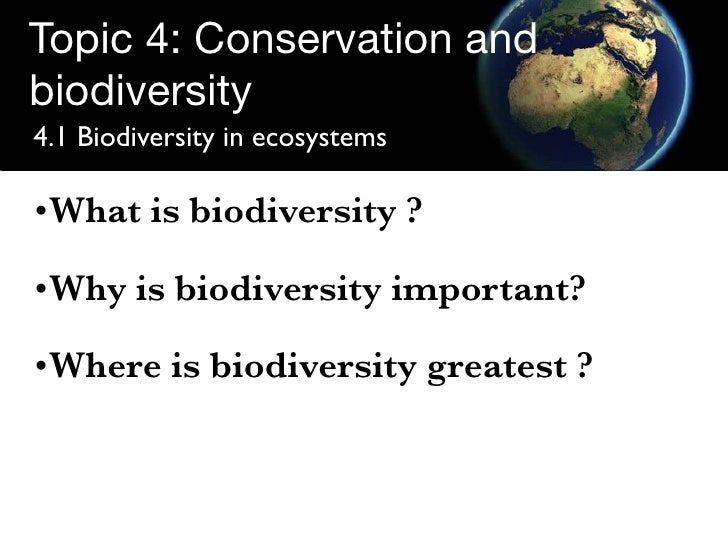 Topic 4: Conservation and biodiversity 4.1 Biodiversity in ecosystems • What is biodiversity ?  •What is biodiversity ?  •...