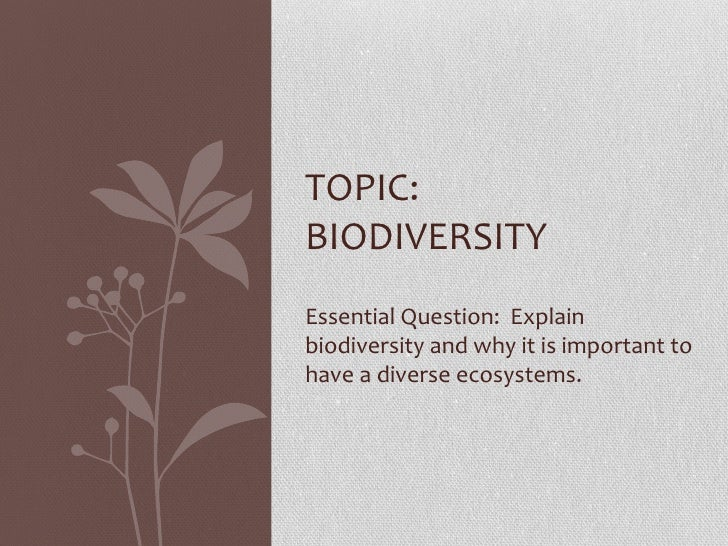 TOPIC:BIODIVERSITYEssential Question: Explainbiodiversity and why it is important tohave a diverse ecosystems.