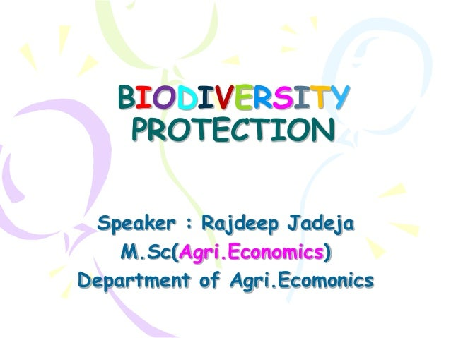 BIODIVERSITY    PROTECTION Speaker : Rajdeep Jadeja    M.Sc(Agri.Economics)Department of Agri.Ecomonics