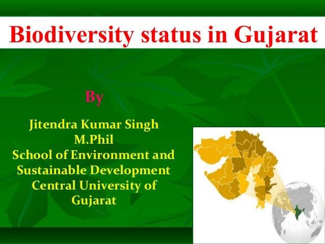 Biodiversity status in Gujarat           By   Jitendra Kumar Singh          M.PhilSchool of Environment and Sustainable De...