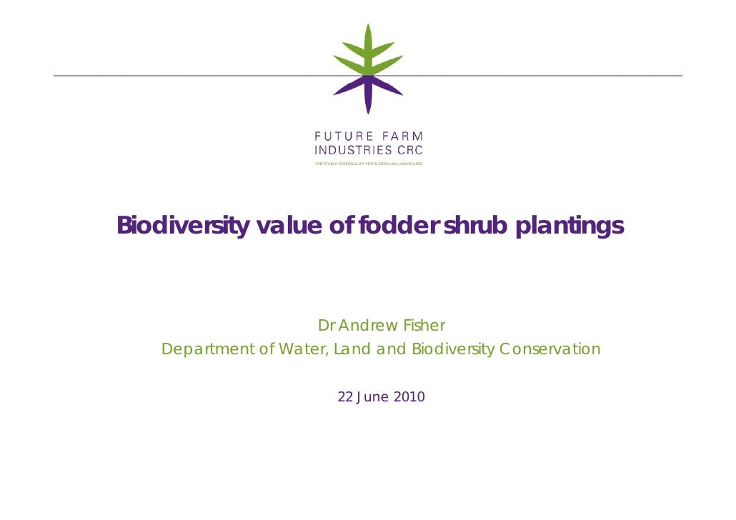 Biodiversity value of fodder shrub plantings                         Dr Andrew Fisher    Department of Water, Land and Bio...