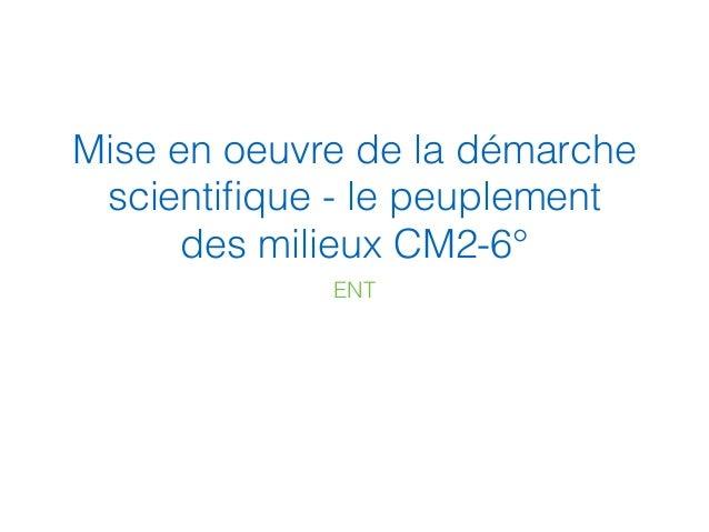Mise en oeuvre de la démarche scientifique - le peuplement des milieux CM2-6° ENT