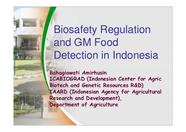 Biosafety Regulation and GM Food Detection in Indonesia Bahagiawati Amirhusin ICABIOGRAD (Indonesian Center for AgricI ABI...