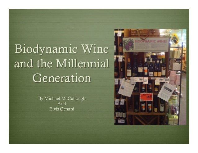 Biodynamic Wine and the Millennial Generation By Michael McCullough And Eivis Qenani