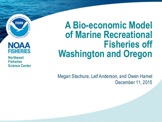 A Bio-economic Model of Marine Recreational Fisheries off Washington and OregonNorthwest Fisheries Science Center Megan St...