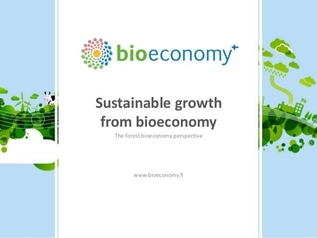 Sustainable growth from bioeconomy The forest bioeconomy perspective www.bioeconomy.fi