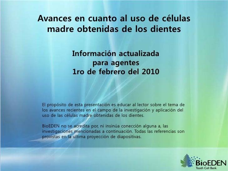 Avances en cuanto al uso de células   madre obtenidas de los dientes                 Información actualizada              ...