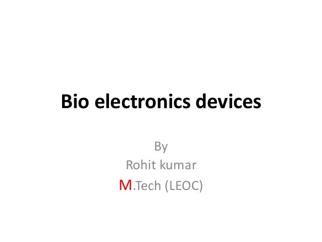 Bio electronics devices By Rohit kumar M.Tech (LEOC)