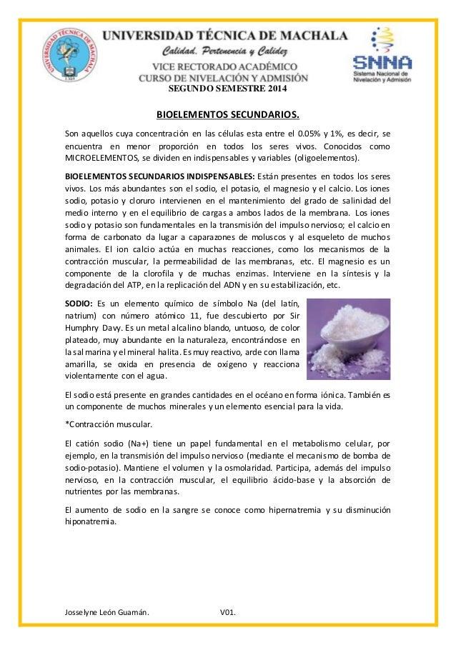 segundo semestre 2014 josselyne len guamn v01 bioelementos secundarios son aquellos cuya concentracin