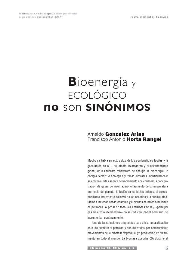 González Arias A. y Horta Rangel F. A. Bioenergía y ecológico no son sinónimos. Elementos 90 (2013) 15-17 15 w w w . e l e...