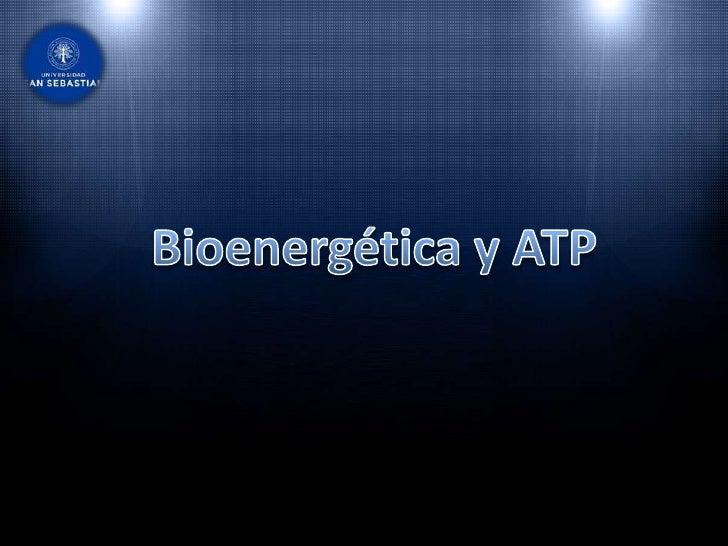 Bioenergética y ATP<br />