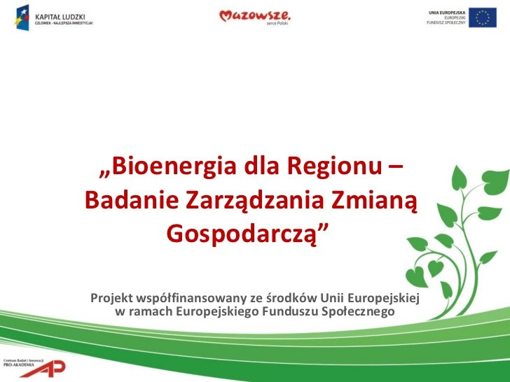 """Projekt współfinansowany ze środków Unii Europejskiej wramach Europejskiego Funduszu Społecznego """" Bioenergia dla Regionu..."""