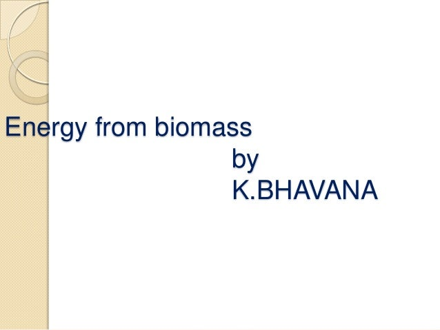 Energy from biomass by K.BHAVANA