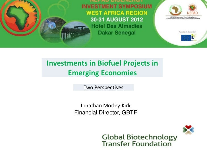 Investments in Biofuel Projects in      Emerging Economies           Two Perspectives           Jonathan Morley-Kirk      ...