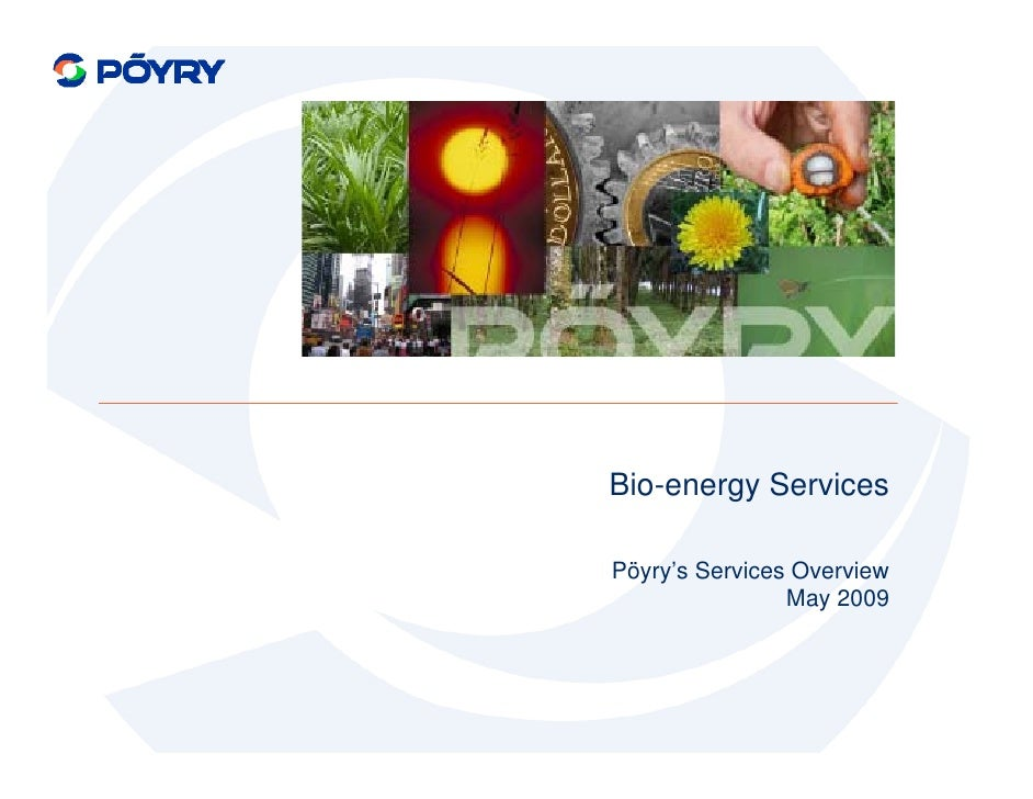 Bio-energy Services  Pöyry's Services Overview                 May 2009